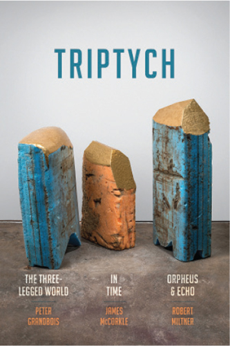 Triptych: The Three-Legged World, In Time, and Orpheus & Echo