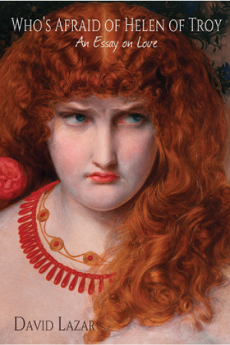 Who's Afraid of Helen of Troy: An Essay on Love